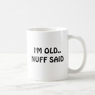 I'M OLD..NUFF SAID BASIC WHITE MUG