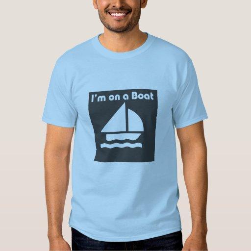 im on a boat tshirts