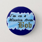 I'm on a mission from Bob. 6 Cm Round Badge