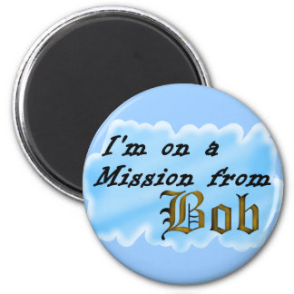 I'm on a mission from Bob. 6 Cm Round Magnet