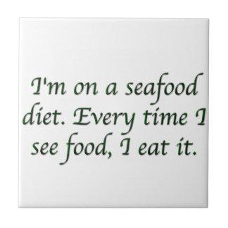 I'm on a seafood diet. tile