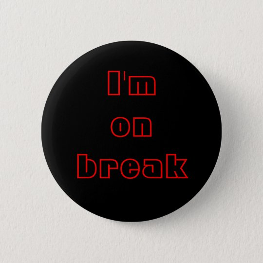 I'm on break, buttons, customisable 6 cm round