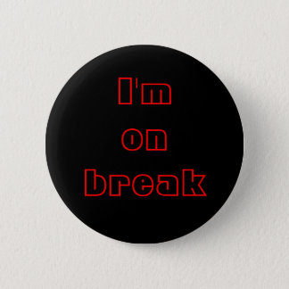 I'm on break, buttons, customizable 6 cm round badge