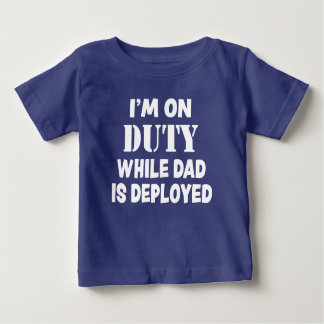 I'm on Duty while Dad is deployed military son Baby T-Shirt