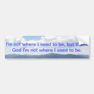 I'm on my way to better things. bumper sticker