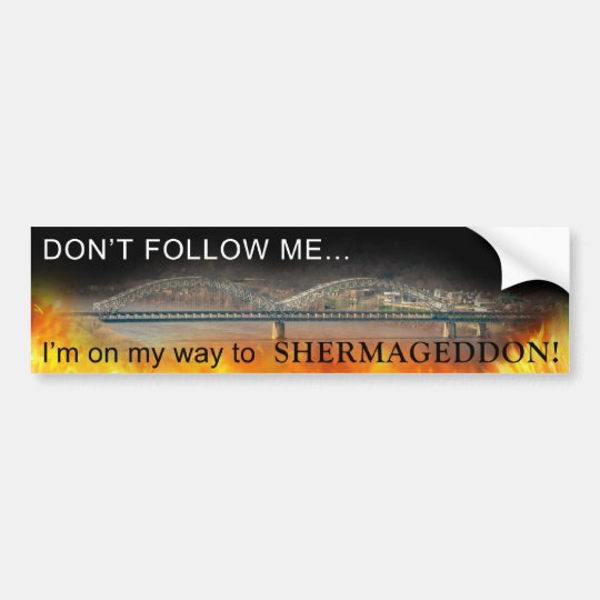 I'm on my way to SHERMAGEDDON! Bumper Sticker