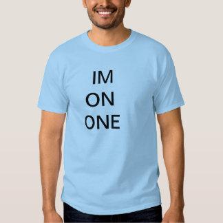 IM ON ONE T-SHIRT