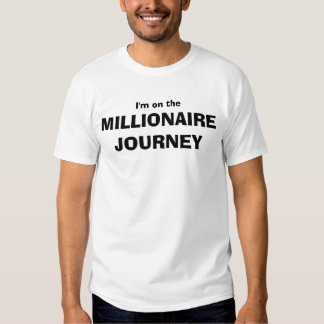 I'm on the MILLIONAIRE JOURNEY Tee Shirts