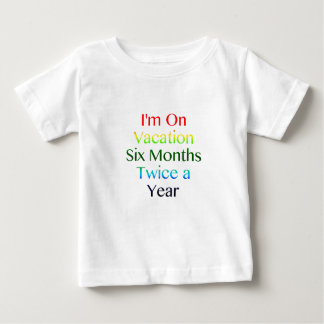 I'm On Vacation Six Months Twice a Year T-shirts