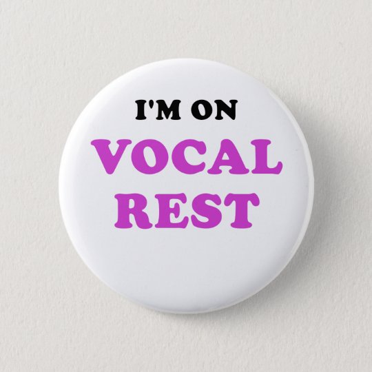 Im on Vocal Rest 6 Cm Round Badge