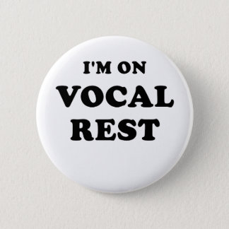 Im on Vocal Rest 6 Cm Round Badge