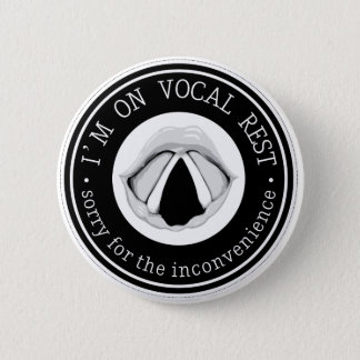 """I'm on vocal rest. Sorry for the inconvenience."" 6 Cm Round Badge"