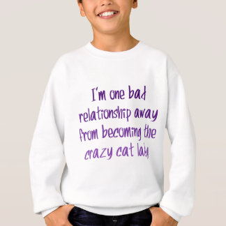 I'm one bad relationship away from... sweatshirt