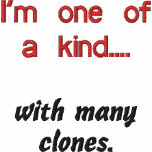I'm one of a kind...., with many clones.