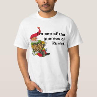 I'm one of the gnomes of Zurich T-Shirt
