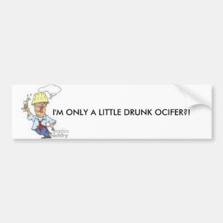 I'M ONLY A LITTLE DRUNK BUMPER STICKER