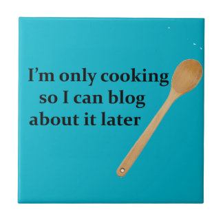 I'm only cooking so I can blog about it Tile