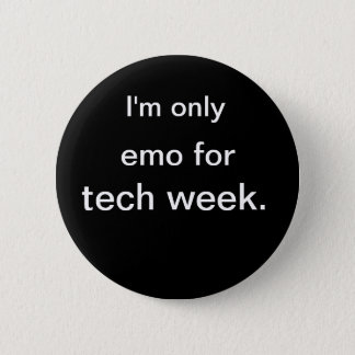 I'm only, emo for, tech week. 6 cm round badge