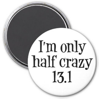 I'm only half crazy 13.1 magnet