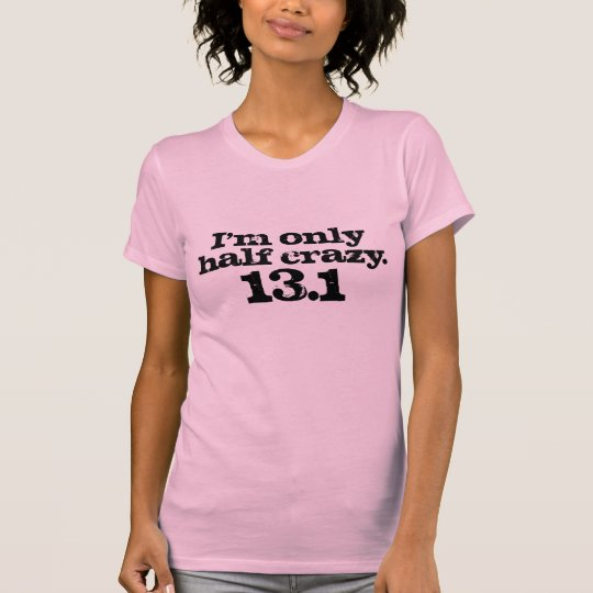 I'm only half crazy half marathon design. T-Shirt