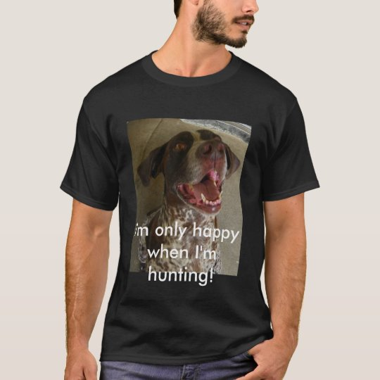 I'm only happy when I'm hunting! T-Shirt