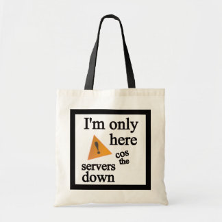 I'm Only Here cos the Servers Down Budget Tote Bag