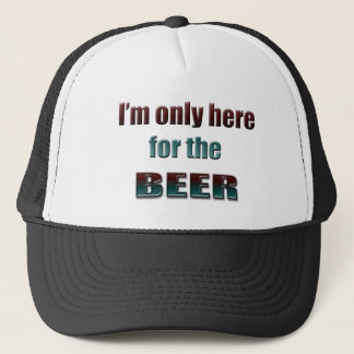 I'm only here for the Beer Trucker Hat