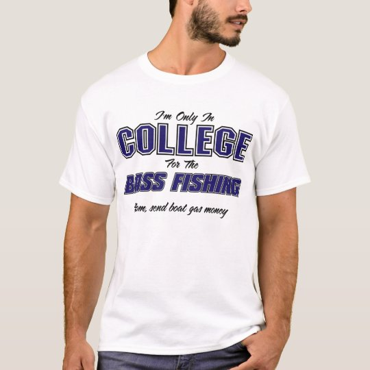 I'm only in college for the bass fishing T-Shirt