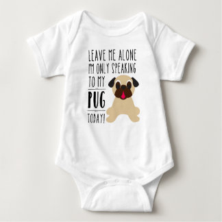 I'm Only Speaking To My Pug Today Infant Creeper