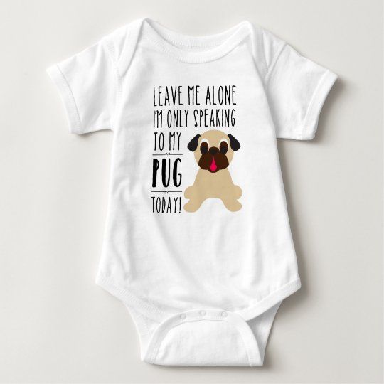 I'm Only Speaking To My Pug Today Infant