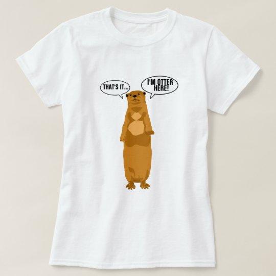 I'm Otter Here T-Shirt