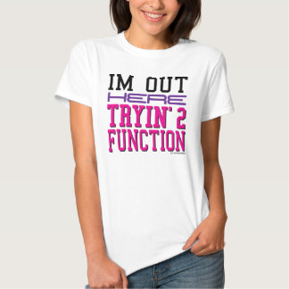 I'm Out Here Tryin' 2 Function Tees