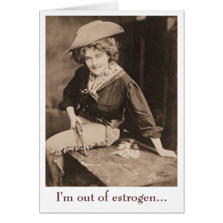 I'm Out of Estrogen Greeting Card