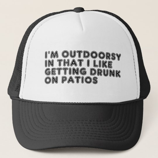 Im Outdoorsy In That I Like Getting Drunk On Patio Cap