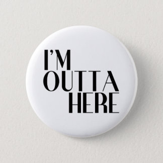 I'm Outta Here Funny Farewell 6 Cm Round Badge