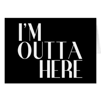 I'm Outta Here Funny Farewell Greeting Card