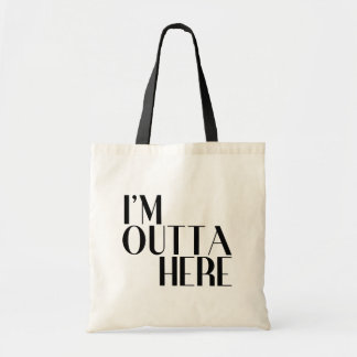 I'm Outta Here Funny Tote Bag