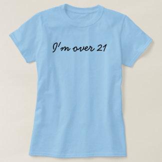 I'm over 21 tee shirt