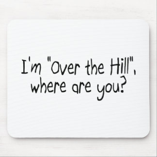 I'm Over The Hill, Where Are You? Mouse Pad