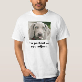 I'm Perfect You Adjust Weimaraner T-Shirt