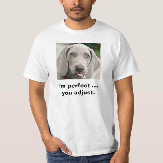 I'm Perfect You Adjust Weimaraner T-Shirt
