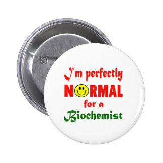I'm perfectly normal for a Biochemist. 6 Cm Round Badge