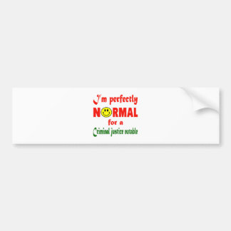 I'm perfectly normal for a Criminal justice notabl Bumper Sticker