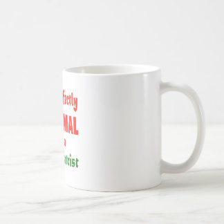 I'm perfectly normal for a Psychiatrist. Coffee Mug