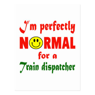 I'm perfectly normal for a Train dispatcher. Postcard