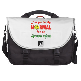 I'm perfectly normal for an Aerospace engineer. Laptop Commuter Bag