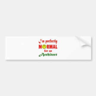 I'm perfectly normal for an Architect. Car Bumper Sticker