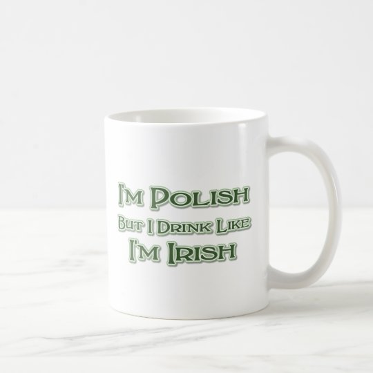 I'm Polish But I Drink Like I'm Irish Coffee Mug