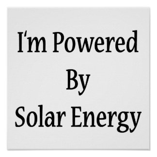 I'm Powered By Solar Energy Poster