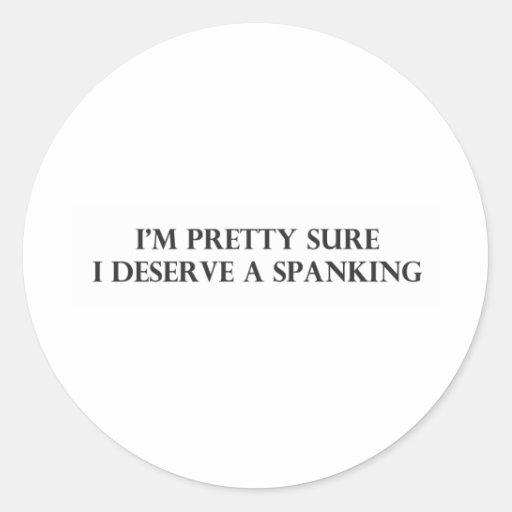 Im Pretty Sure I Deserve a Spanking.pdf Round Sticker